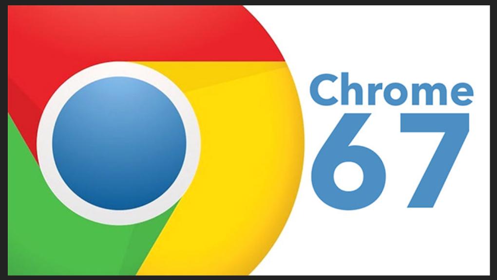 Chrome 67